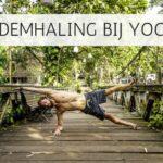 Waarom is de ademhaling bij Yoga zo belangrijk?